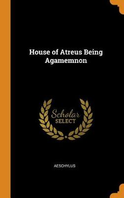 House of Atreus Being Agamemnon book