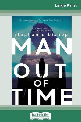 Man Out of Time (16pt Large Print Edition) by Stephanie Bishop