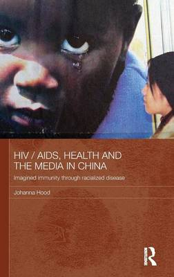 HIV/AIDS, Health and the Media in China book
