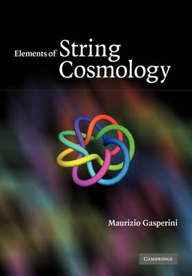 Elements of String Cosmology by Maurizio Gasperini
