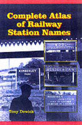 Complete Atlas of Railway Station Names by Tony Dewick