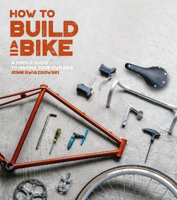 How to Build a Bike by Jenni Gwiazdowski