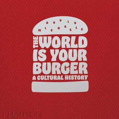 The World is Your Burger by David Michaels