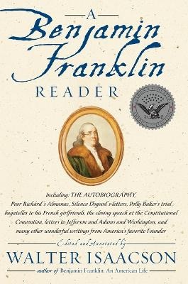 Benjamin Franklin Reader: The Autobiography by Walter Isaacson
