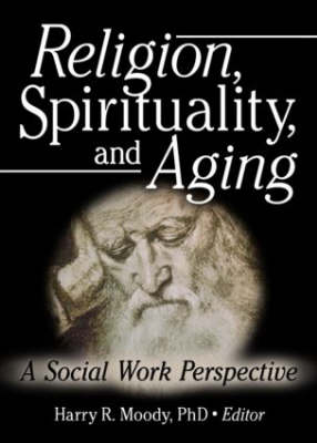 Religion, Spirituality, and Aging by Harry R Moody