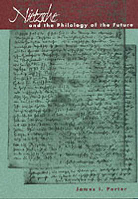 Nietzsche and the Philology of the Future by James I. Porter