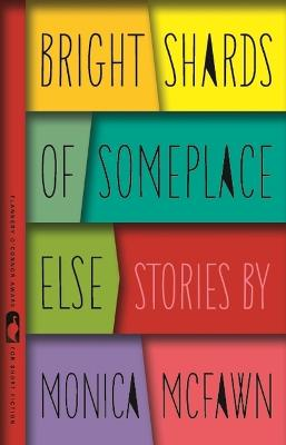 Bright Shards of Someplace Else by Monica McFawn Robinson