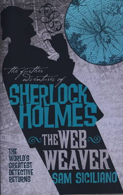 The The Further Adventures of Sherlock Holmes Further Adv S. Holmes, The Web Weaver Web Weaver by Sam Siciliano