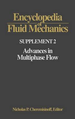 Encyclopedia of Fluid Mechanics Encyclopedia of Fluid Mechanics: Supplement 2 Advances in Multiphase Flow Supplement 2 by Nicholas P. Cheremisinoff