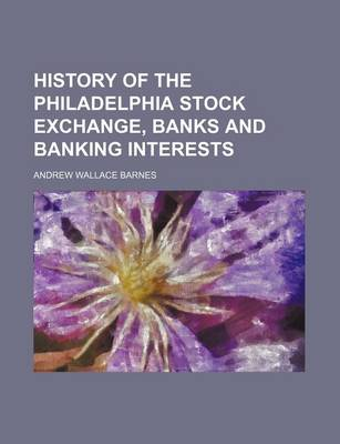History of the Philadelphia Stock Exchange, Banks and Banking Interests by Andrew Barnes