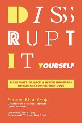 Disrupt-It-Yourself: Eight Ways To Hack A Better Business - Before The Competition Does book