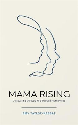 Mama Rising: Discovering the New You Through Motherhood book