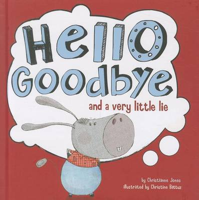 Hello, Goodbye, and a Very Little Lie by Christianne C Jones