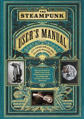 Steampunk User's Manual: An Illustrated Practical and Whimsical G by Jeff VanderMeer