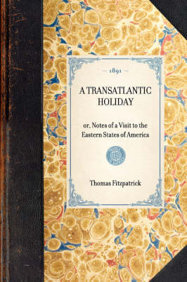 Transatlantic Holiday: Or, Notes of a Visit to the Eastern States of America by Thomas Fitzpatrick