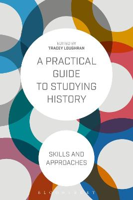 A Practical Guide to Studying History by Tracey Loughran