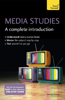 Media Studies: A Complete Introduction: Teach Yourself by Joanne Hollows