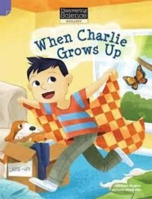 Discovering Science (Biology Lower Primary): When Charlie Grows Up (Reading Level 21/F&P Level L) by Michael Wagner