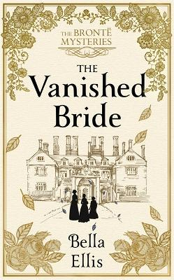 The Vanished Bride: Rumours. Scandal. Danger. The Bronte sisters are ready to investigate . . . book
