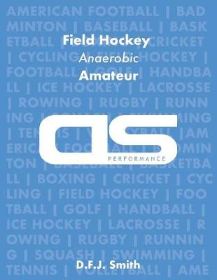 DS Performance - Strength & Conditioning Training Program for Field Hockey, Anaerobic, Amateur by D F J Smith