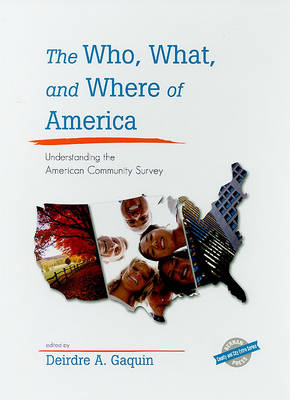 The Who, What, and Where of America: Understanding the American Community Survey by Deirdre A. Gaquin