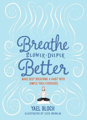 Breathe Slower, Deeper, Better by Yael Bloch