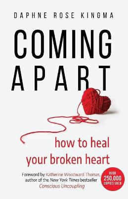 Coming Apart: How to Heal Your Broken Heart (Uncoupling, Divorce, Move On) by Daphne Rose Kingma