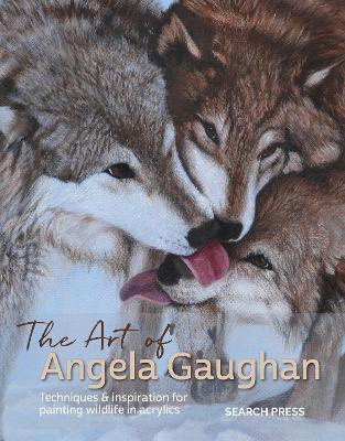 The Art of Angela Gaughan: Techniques & Inspiration for Painting Wildlife in Acrylics by Angela Gaughan