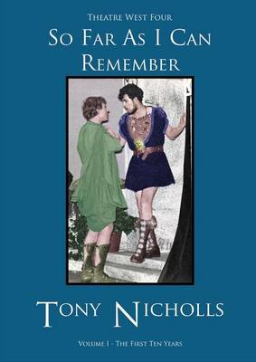 Theatre West Four - So Far As I Can Remember by John Anthony Nicholls