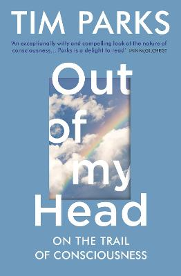Out of My Head: On the Trail of Consciousness book