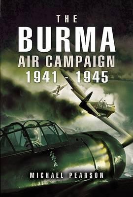 Burma Air Campaign 1941-1945 by Michael Pearson