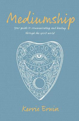 Mediumship: Your guide to communicating and healing through the spirit world book