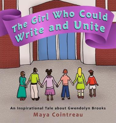 The Girl Who Could Write and Unite - An Inspirational Tale About Gwendolyn Brooks by Maya Cointreau