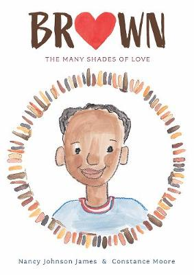 Brown: The Many Shades of Love by Nancy Johnson James