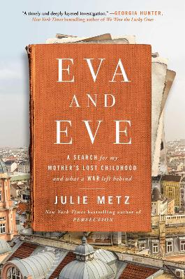 Eva and Eve: A Search for My Mother's Lost Childhood and What a War Left Behind book