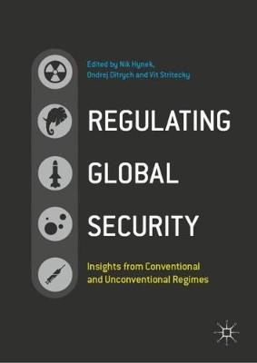 Regulating Global Security: Insights from Conventional and Unconventional Regimes by Nik Hynek