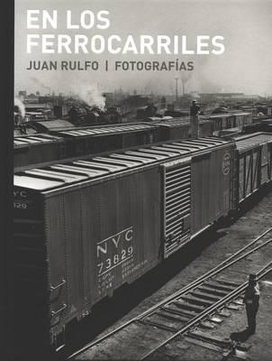 Juan Rulfo: En Los Ferrocarriles by Juan Rulfo