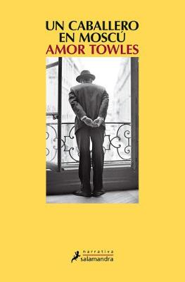 Un caballero en Moscu / A Gentleman in Moscow by Amor Towles