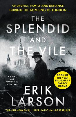 The Splendid and the Vile: Churchill, Family and Defiance During the Bombing of London book