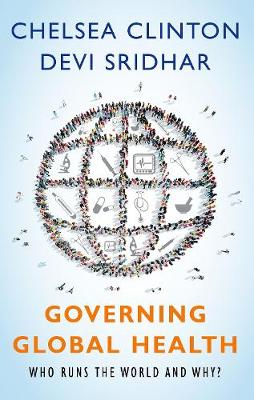 Governing Global Health: Who Runs the World and Why? book