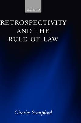 Retrospectivity and the Rule of Law by Charles Sampford