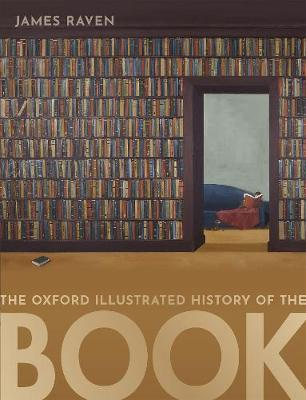 The Oxford Illustrated History of the Book by James Raven