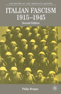 Italian Fascism, 1915-1945 by Philip Morgan