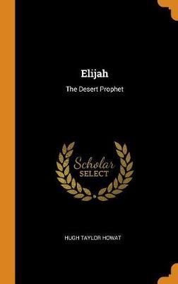 Elijah: The Desert Prophet book