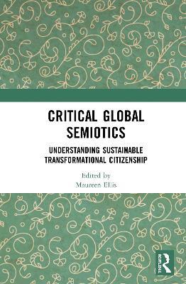 Critical Global Semiotics: Understanding Sustainable Transformational Citizenship book