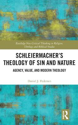 Schleiermacher's Theology of Sin and Nature: Agency, Value, and Modern Theology book