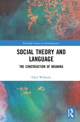 Social Theory and Language: The Construction of Meaning by Glyn Williams