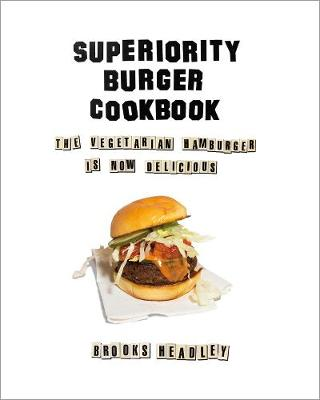 The Superiority Burger Cookbook by Brooks Headley
