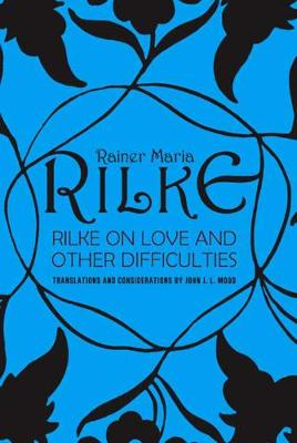 Rilke on Love and Other Difficulties by John J. L. Mood