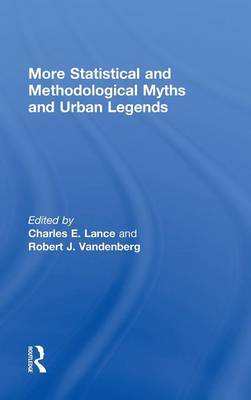More Statistical and Methodological Myths and Urban Legends by Charles E. Lance